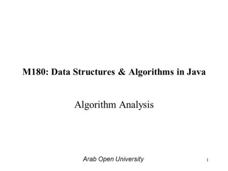 M180: Data Structures & Algorithms in Java Algorithm Analysis Arab Open University 1.