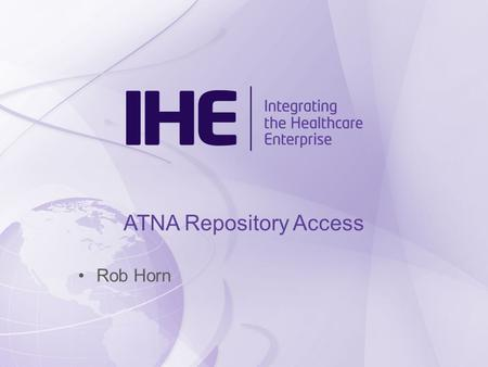 ATNA Repository Access Rob Horn. Problem How to aggregate federated audit repositories How to extract audit records for processing How to use media/files/etc.