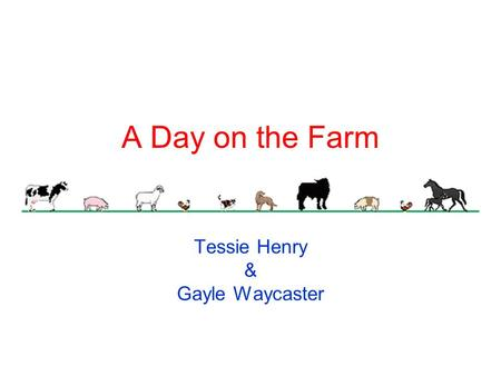 A Day on the Farm Tessie Henry & Gayle Waycaster.