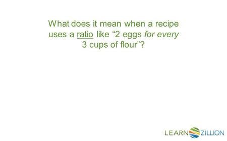 "What does it mean when a recipe uses a ratio like ""2 eggs for every 3 cups of flour""?"