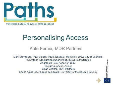 Personalising Access Kate Fernie, MDR Partners Mark Stevenson, Paul Clough, Paula Goodale, Mark Hall, University of Sheffield, Phil Archer, Konstantinos.