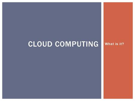 What is it? CLOUD COMPUTING.  Connects to the cloud via the Internet  Does computing tasks, or  Runs applications, or  Stores Data THE AVERAGE CLOUD.