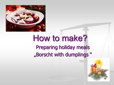 "How to make? Preparing holiday meals ""Borscht with dumplings"