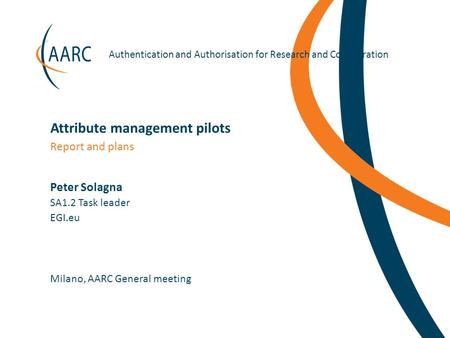 Https://aarc-project.eu Authentication and Authorisation for Research and Collaboration Peter Solagna Milano, AARC General meeting Report and plans Attribute.