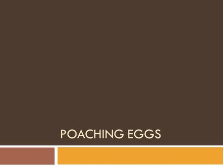 POACHING EGGS. Terms to know  Cooking  The process of preparing food for eating by applying heat  Poaching  Cooking food in liquid (usually flavored)