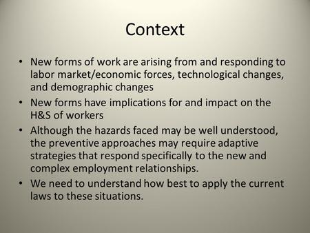 Context New forms of work are arising from and responding to labor market/economic forces, technological changes, and demographic changes New forms have.