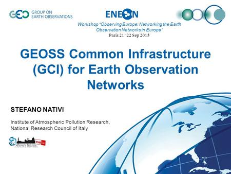 GEOSS Common Infrastructure (GCI) for Earth Observation Networks STEFANO NATIVI Institute of Atmospheric Pollution Research, National.