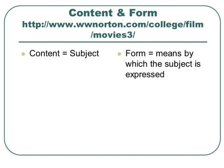 Content & Form  /movies3/ Content = Subject Form = means by which the subject is expressed.