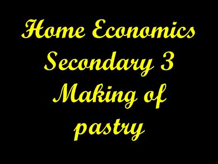Home Economics Secondary 3 Making of pastry. Types of pastry: 1.Shortcrust pastry 2. Flaky pastry 3. Puff pastry 4. Choux pastry 5. Phyllo (filo) pastry.