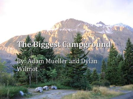 The Biggest Campground By: Adam Mueller and Dylan Wilmot.