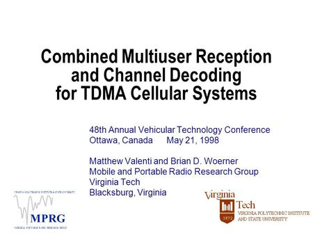 VIRGINIA POLYTECHNIC INSTITUTE & STATE UNIVERSITY MOBILE & PORTABLE RADIO RESEARCH GROUP MPRG Combined Multiuser Reception and Channel Decoding for TDMA.