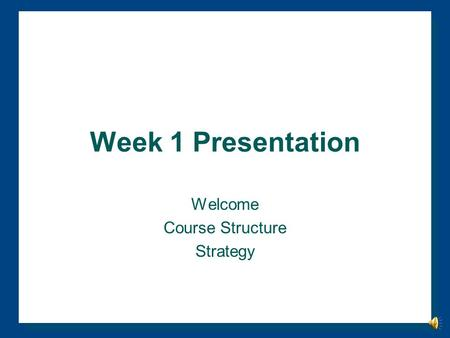 Week 1 Presentation Welcome Course Structure Strategy.