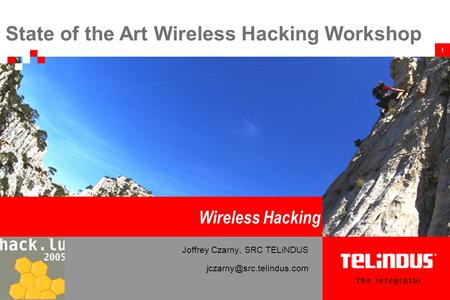 1 Wireless Hacking Joffrey Czarny, SRC TELiNDUS State of the Art Wireless Hacking Workshop.