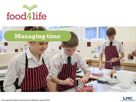 © Livestock & Meat Commission for Northern Ireland 2015 Managing time.