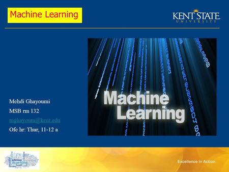 Mehdi Ghayoumi MSB rm 132 Ofc hr: Thur, 11-12 a Machine Learning.
