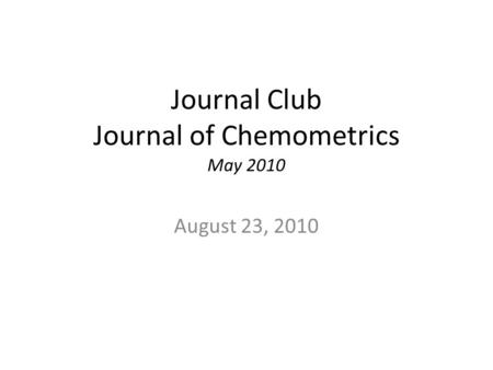 Journal Club Journal of Chemometrics May 2010 August 23, 2010.