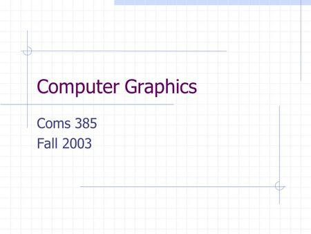 Computer Graphics Coms 385 Fall 2003. Introduction Lecture 1 Wed, Aug 27, 2003.