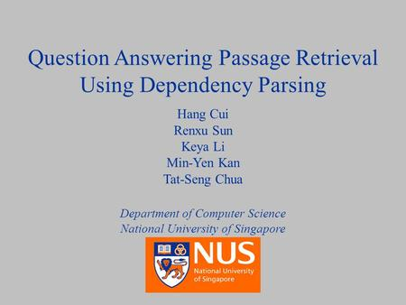 August 17, 2005Question Answering Passage Retrieval Using Dependency Parsing 1/28 Question Answering Passage Retrieval Using Dependency Parsing Hang Cui.