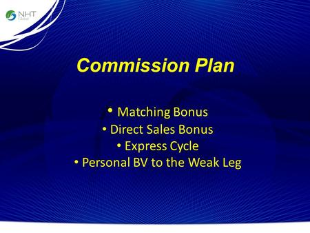 Commission Plan Matching Bonus Direct Sales Bonus Express Cycle Personal BV to the Weak Leg.