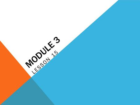 MODULE 3 LESSON 15. OBJECTIVE Explore a situation with more than 9 groups of ten.