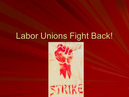 Labor Unions Fight Back!. Tuesday Warm-Up Begin completing your vocabulary and essential question from your Unit 5 syllabus. You have 10 minutes If you.