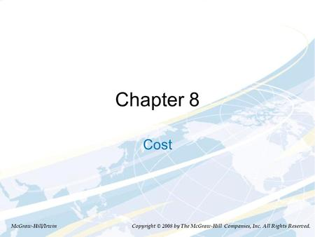 Chapter 8 Cost McGraw-Hill/Irwin Copyright © 2008 by The McGraw-Hill Companies, Inc. All Rights Reserved.