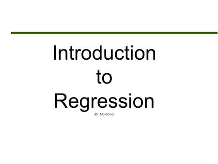 Introduction to Regression (Dr. Monticino). Assignment Sheet Math 1680  Read Chapter 9 and 10  Assignment # 7 (Due March 2)  Chapter 9 Exercise Set.