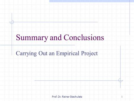 1 Prof. Dr. Rainer Stachuletz Summary and Conclusions Carrying Out an Empirical Project.
