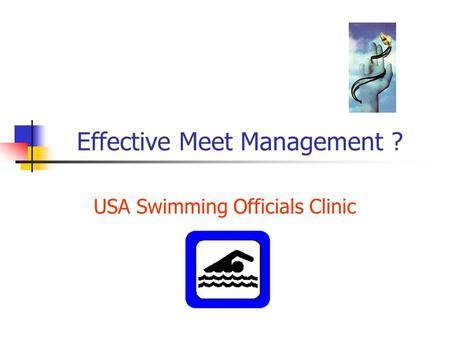Effective Meet Management ? USA Swimming Officials Clinic.