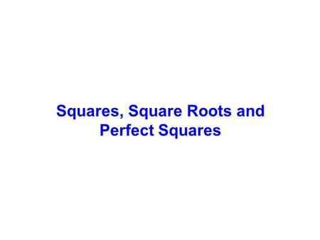 Squares, Square Roots and Perfect Squares. Area of a Square The area of a figure is the number of square units needed to cover the figure. The area of.