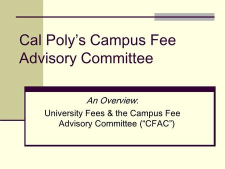 "Cal Poly's Campus Fee Advisory Committee An Overview: University Fees & the Campus Fee Advisory Committee (""CFAC"")"