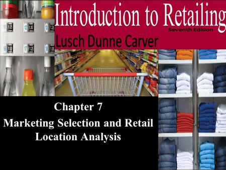 Chapter 7 Marketing Selection and Retail Location Analysis