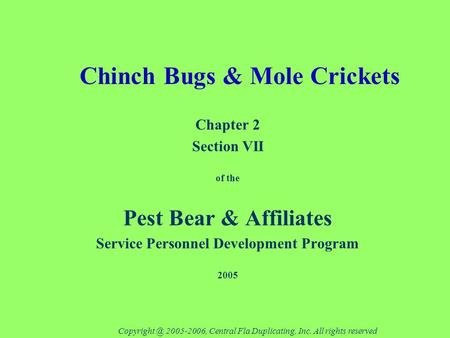 Chinch Bugs & Mole Crickets Chapter 2 Section VII of the Pest Bear & Affiliates Service Personnel Development Program 2005 2005-2006, Central.