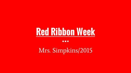 Red Ribbon Week Mrs. Simpkins/2015. The Faces of Addictions You will be shown several pictures depicting the effects that drugs have on your appearance.