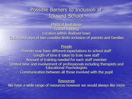 Possible Barriers to Inclusion at Icknield School Physical limitations School building Location within Andover town Catchment area of two counties limits.
