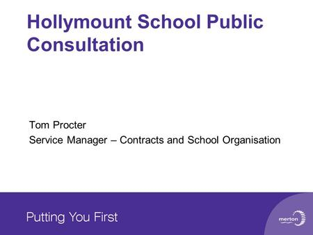 Hollymount School Public Consultation Tom Procter Service Manager – Contracts and School Organisation.