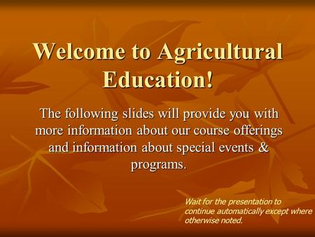 Welcome to Agricultural Education! The following slides will provide you with more information about our course offerings and information about special.