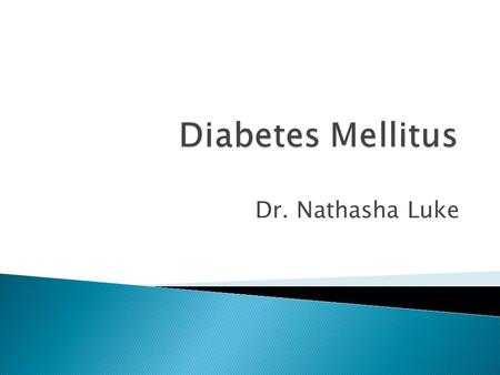 Dr. Nathasha Luke.  Define the term glucose homeostasis  Describe how blood glucose levels are maintained in the fasting state and fed state  Describe.