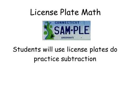License Plate Math Students will use license plates do practice subtraction.