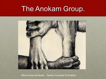 The Anokam Group. MaryAnna Anokam – Senior Account Executive.