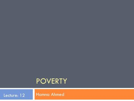 Poverty Lecture: 12 Hamna Ahmed.