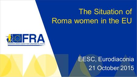 The Situation of Roma women in the EU EESC, Eurodiaconia 21 October 2015.