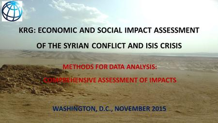 KRG: ECONOMIC AND SOCIAL IMPACT ASSESSMENT OF THE SYRIAN CONFLICT AND ISIS CRISIS METHODS FOR DATA ANALYSIS: COMPREHENSIVE ASSESSMENT OF IMPACTS WASHINGTON,