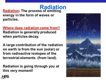 Radiation Radiation: The process of emitting energy in the form of waves or particles. Where does radiation come from? Radiation is generally produced.
