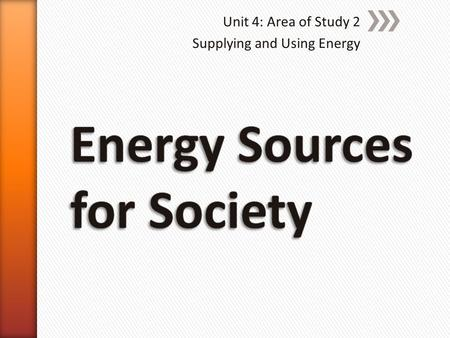 Unit 4: Area of Study 2 Supplying and Using Energy.