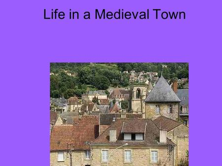Life in a Medieval Town. Their Growth Towns and city life declines after the fall of Rome High Middle Ages town life returns: –Thanks to: Agriculture,