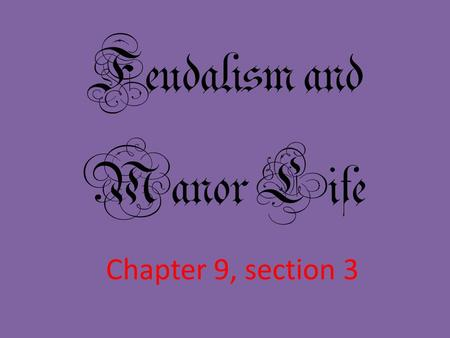Feudalism and Manor Life Chapter 9, section 3. Topic Question Discuss the basic structure of feudalism and how it worked.