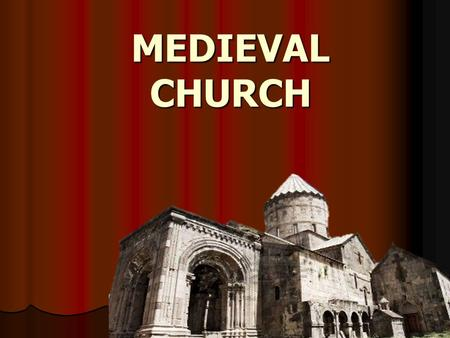MEDIEVAL CHURCH. INTRO Church > central to medieval life Church > central to medieval life Every village had a church with a parish priest Every village.