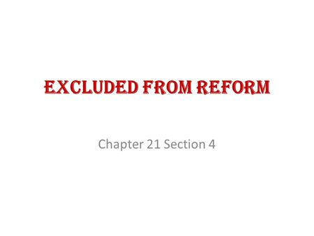 Excluded from Reform Chapter 21 Section 4. Prejudice and Discrimination  discrimination – unequal treatment because of race, religion, ethnic background,