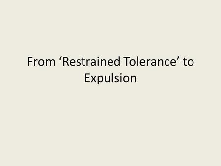 From 'Restrained Tolerance' to Expulsion. Thirteenth-century: Church Reform – Consolidation and development of Gregorian Reforms, < c. 1000, part of 'the.